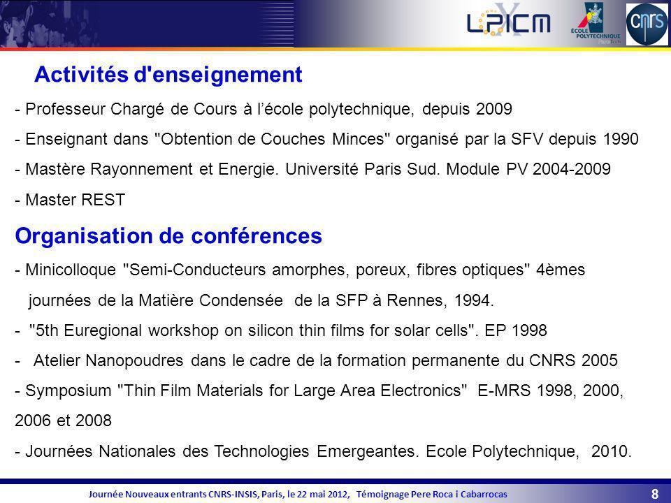 8 Journée Nouveaux entrants CNRS-INSIS, Paris, le 22 mai 2012, Témoignage Pere Roca i Cabarrocas Activités d'enseignement - Professeur Chargé de Cours