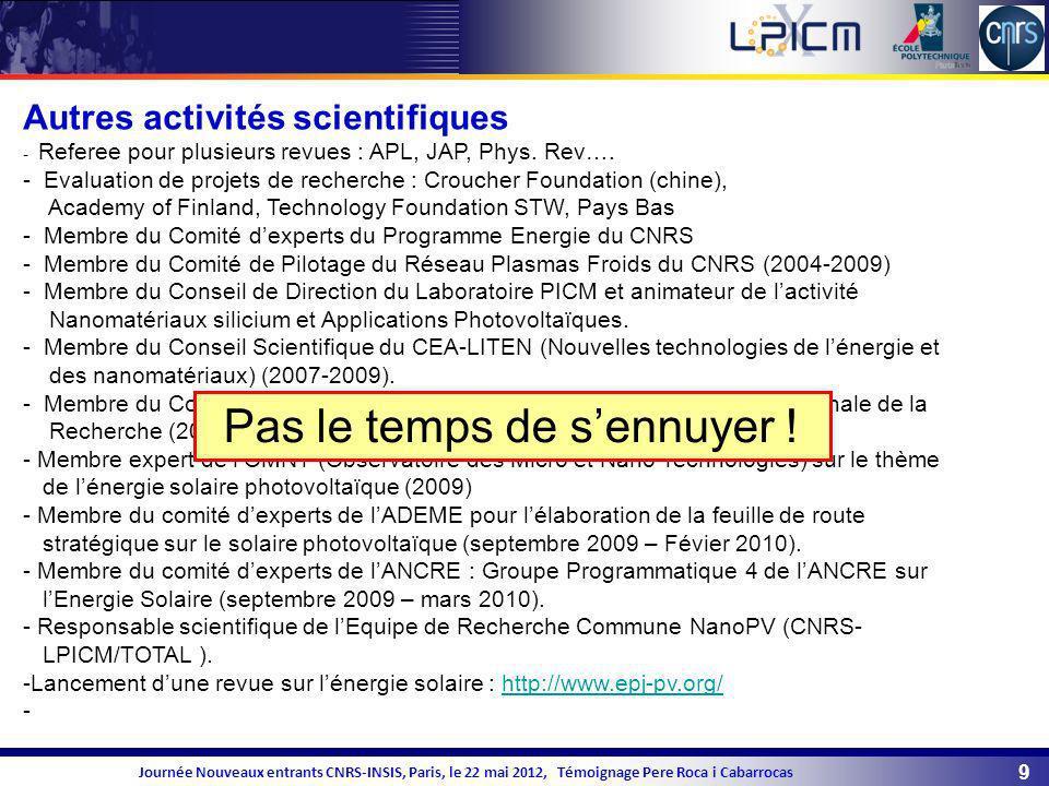 10 Journée Nouveaux entrants CNRS-INSIS, Paris, le 22 mai 2012, Témoignage Pere Roca i Cabarrocas Distinctions -2004 Médaille BLONDEL, décernée par la Société de lElectricité, de lElectronique et des Technologies de lInformation et de la Communication -2009.