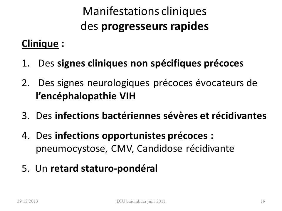 DIU bujumbura juin 201119 Manifestations cliniques des progresseurs rapides Clinique : 1. Des signes cliniques non spécifiques précoces 2. Des signes