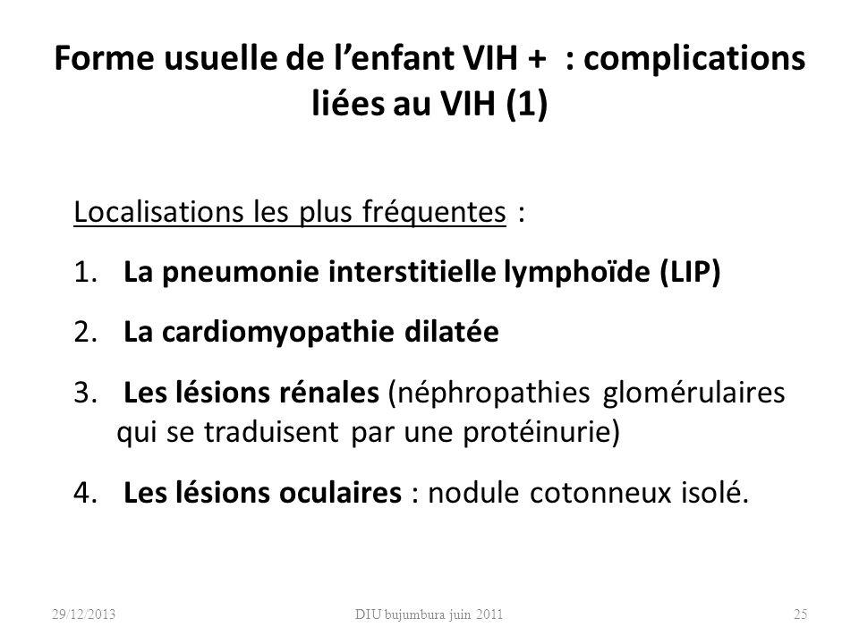 DIU bujumbura juin 201125 Forme usuelle de lenfant VIH + : complications liées au VIH (1) Localisations les plus fréquentes : 1. La pneumonie intersti