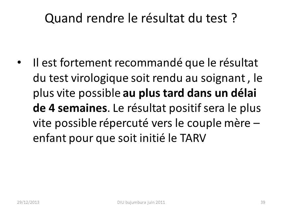 Quand rendre le résultat du test ? Il est fortement recommandé que le résultat du test virologique soit rendu au soignant, le plus vite possible au pl