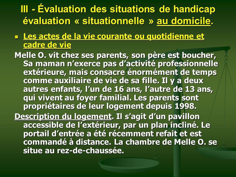 III - Évaluation des situations de handicap évaluation « situationnelle » au domicile. Les actes de la vie courante ou quotidienne et cadre de vie Les