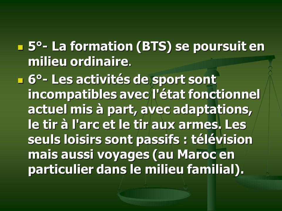 5°- La formation (BTS) se poursuit en milieu ordinaire. 5°- La formation (BTS) se poursuit en milieu ordinaire. 6°- Les activités de sport sont incomp