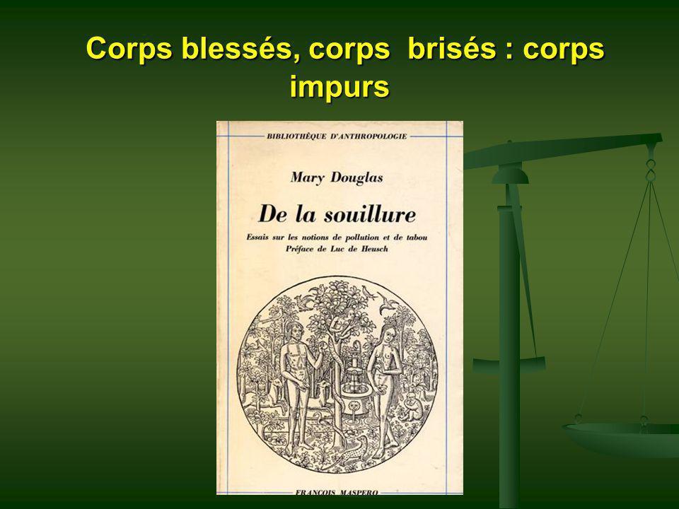 Corps blessés, corps brisés : corps impurs Corps blessés, corps brisés : corps impurs