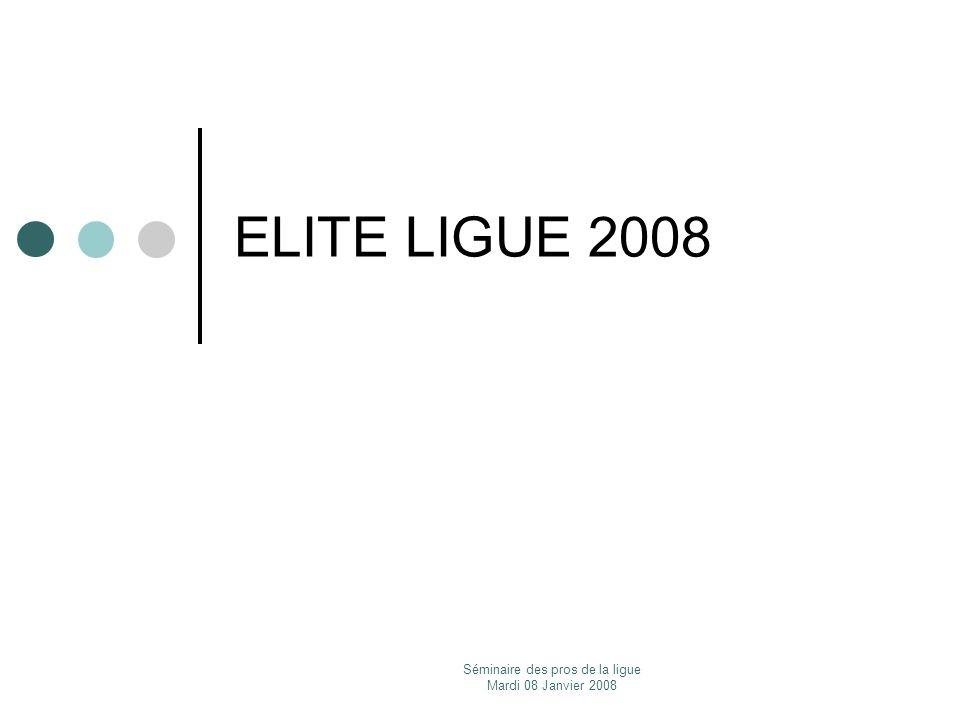 Séminaire des pros de la ligue Mardi 08 Janvier 2008 ELITE LIGUE 2008