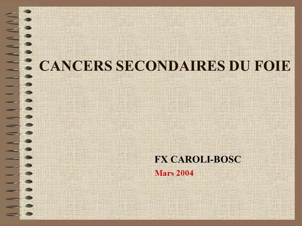 CANCERS SECONDAIRES DU FOIE FX CAROLI-BOSC Mars 2004