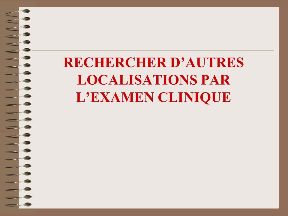 RECHERCHER DAUTRES LOCALISATIONS PAR LEXAMEN CLINIQUE