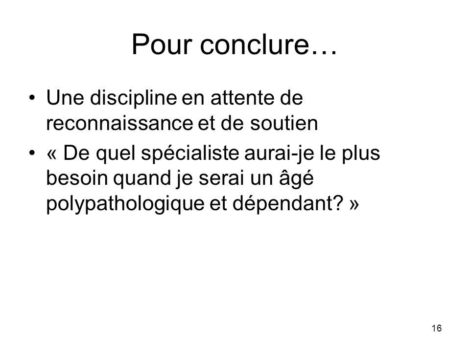 16 Pour conclure… Une discipline en attente de reconnaissance et de soutien « De quel spécialiste aurai-je le plus besoin quand je serai un âgé polypa
