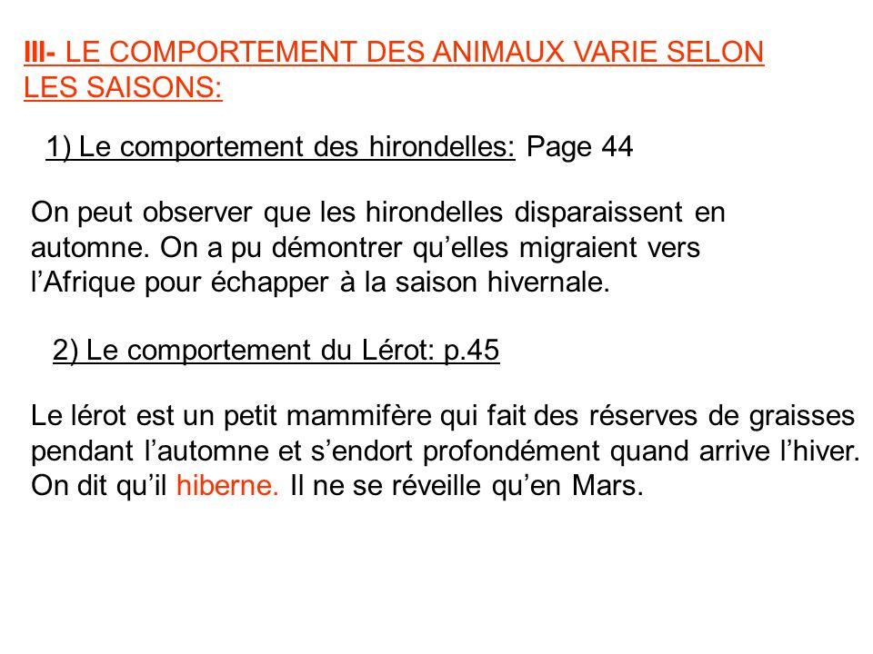 III- LE COMPORTEMENT DES ANIMAUX VARIE SELON LES SAISONS: 1) Le comportement des hirondelles: Page 44 On peut observer que les hirondelles disparaisse