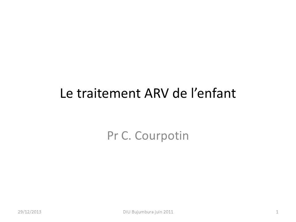 Le traitement ARV de lenfant Pr C. Courpotin 29/12/20131DIU Bujumbura juin 2011
