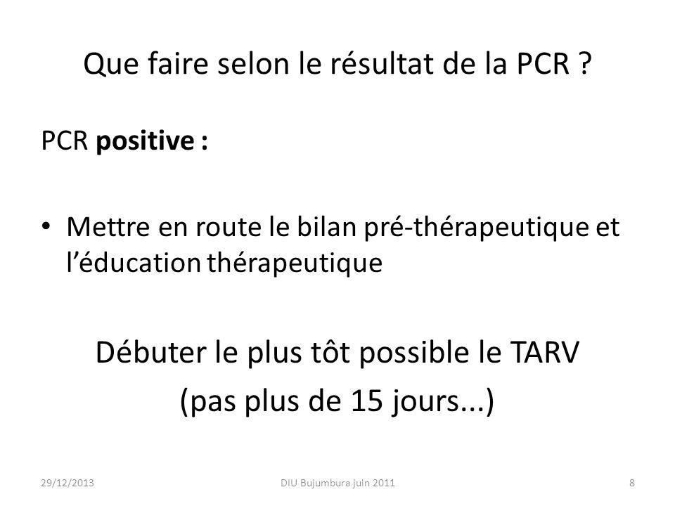 Que faire selon le résultat de la PCR ? PCR positive : Mettre en route le bilan pré-thérapeutique et léducation thérapeutique Débuter le plus tôt poss