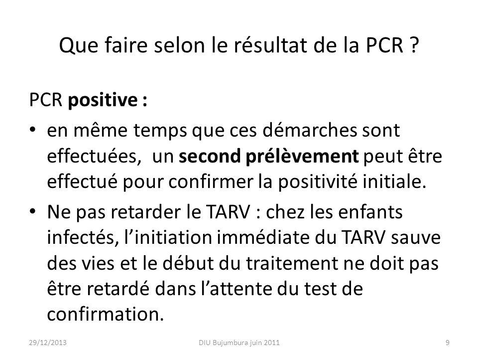 Que faire selon le résultat de la PCR ? PCR positive : en même temps que ces démarches sont effectuées, un second prélèvement peut être effectué pour
