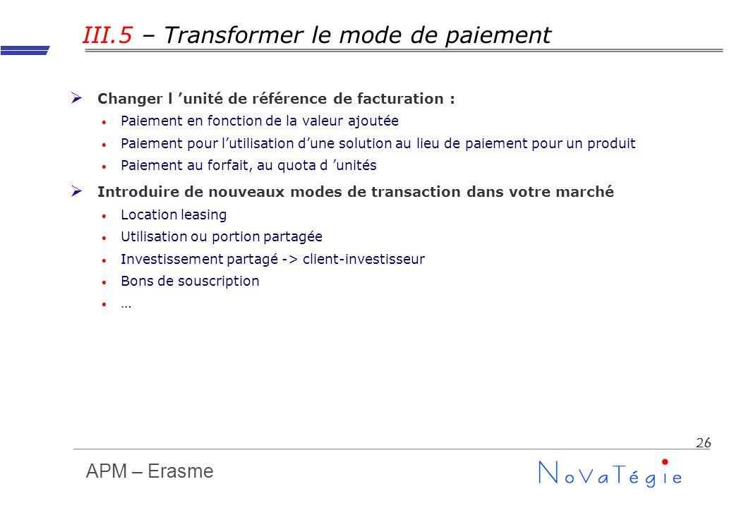 APM – Erasme 26 III.5 – Transformer le mode de paiement Changer l unité de référence de facturation : Paiement en fonction de la valeur ajoutée Paieme