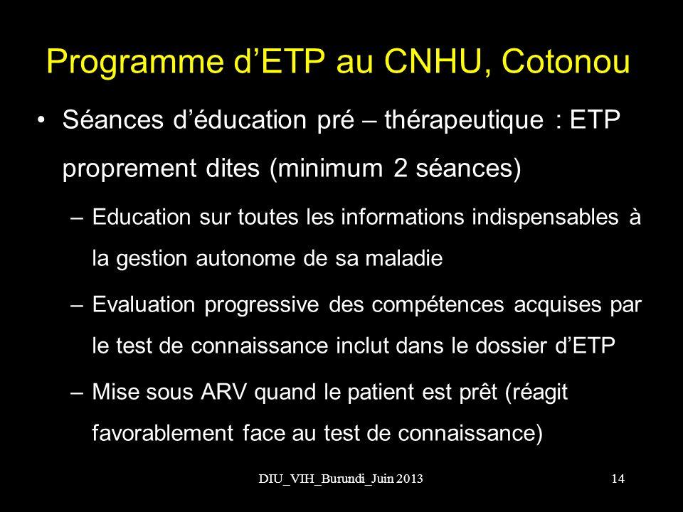 Programme dETP au CNHU, Cotonou Séances déducation pré – thérapeutique : ETP proprement dites (minimum 2 séances) –Education sur toutes les informatio
