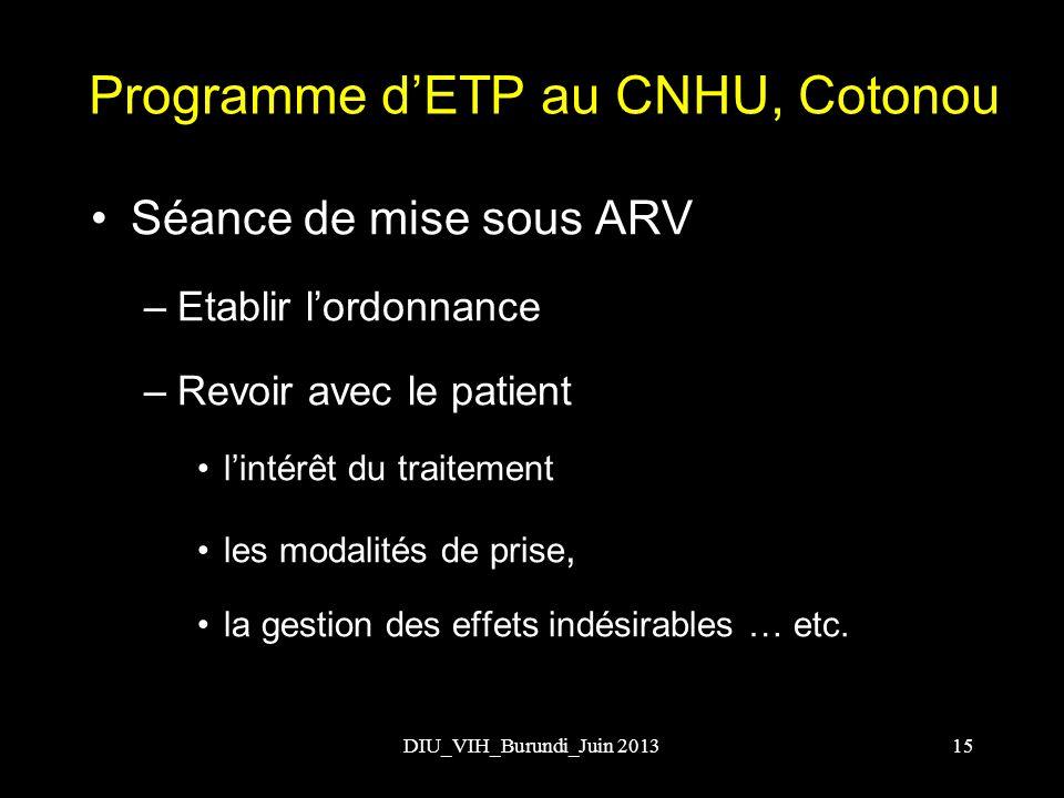 Programme dETP au CNHU, Cotonou Séance de mise sous ARV –Etablir lordonnance –Revoir avec le patient lintérêt du traitement les modalités de prise, la