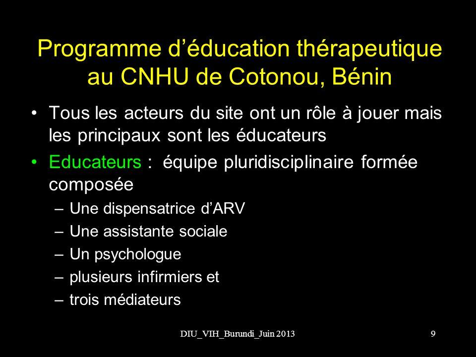 DIU_VIH_Burundi_Juin 2013 Programme déducation thérapeutique au CNHU de Cotonou, Bénin Tous les acteurs du site ont un rôle à jouer mais les principau