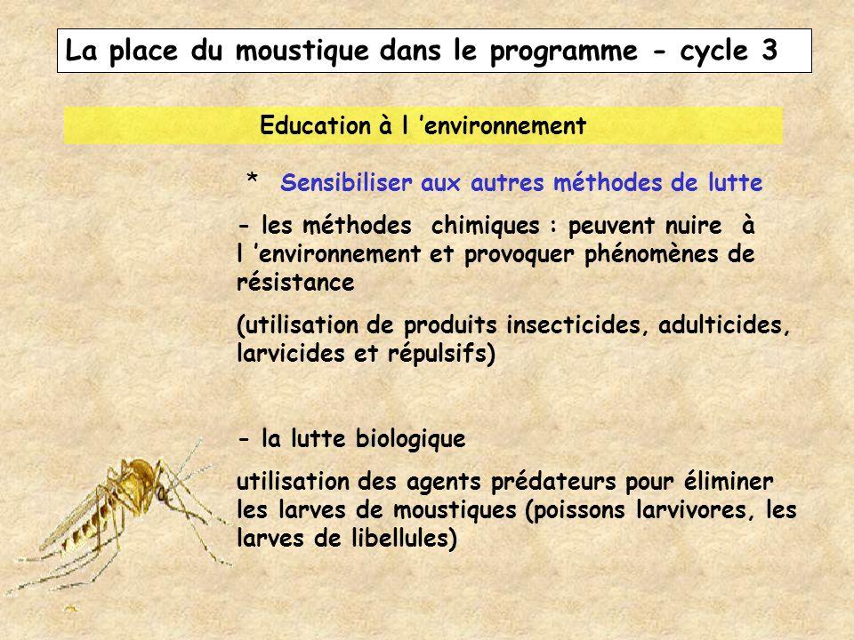 La place du moustique dans le programme - cycle 3 Education à l environnement * Sensibiliser aux autres méthodes de lutte - les méthodes chimiques : p