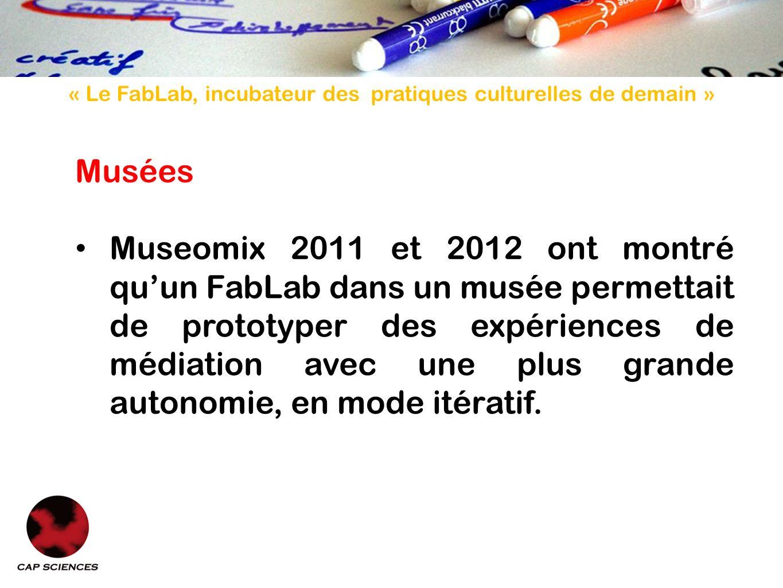 « Le FabLab, incubateur des pratiques culturelles de demain » Musées Museomix 2011 et 2012 ont montré quun FabLab dans un musée permettait de prototyper des expériences de médiation avec une plus grande autonomie, en mode itératif.