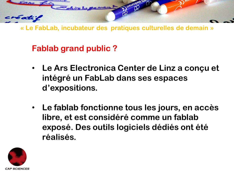 « Le FabLab, incubateur des pratiques culturelles de demain » Fablab grand public ? Le Ars Electronica Center de Linz a conçu et intégré un FabLab dan
