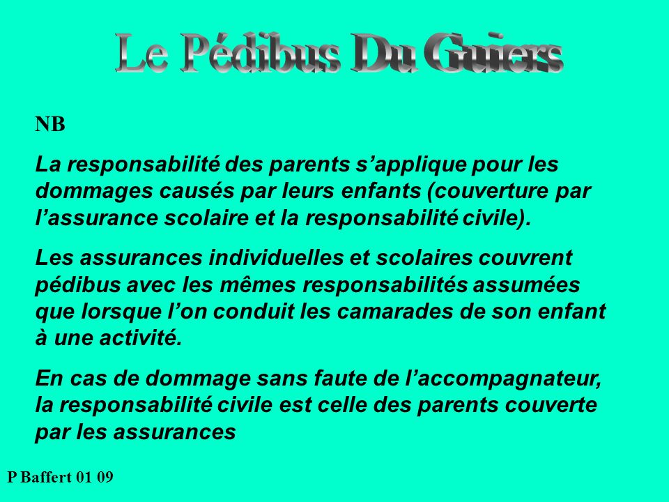 NB La responsabilité des parents sapplique pour les dommages causés par leurs enfants (couverture par lassurance scolaire et la responsabilité civile)