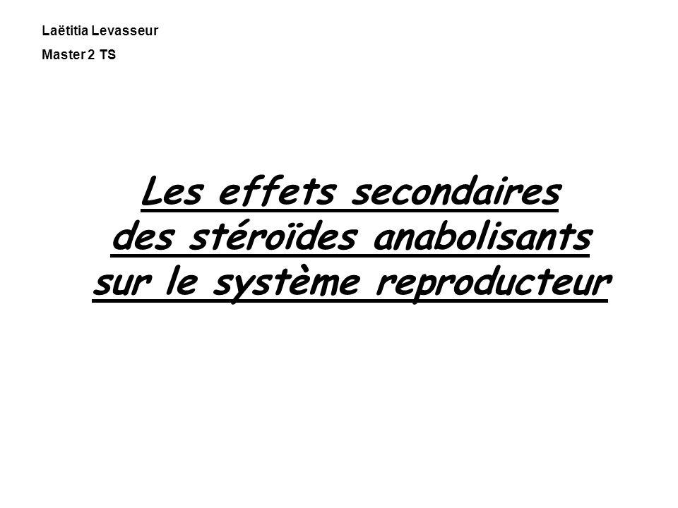Les effets secondaires des stéroïdes anabolisants sur le système reproducteur Laëtitia Levasseur Master 2 TS