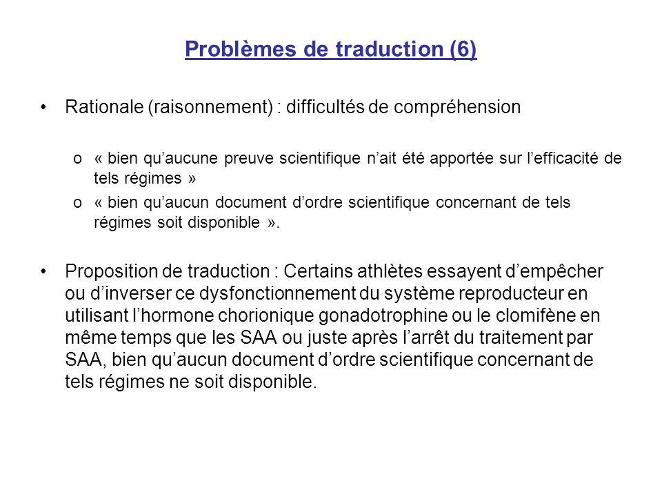 Problèmes de traduction (6) Rationale (raisonnement) : difficultés de compréhension o« bien quaucune preuve scientifique nait été apportée sur leffica