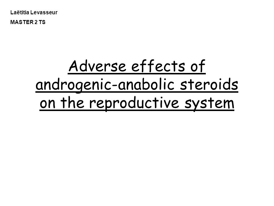 Adverse effects of androgenic-anabolic steroids on the reproductive system Laëtitia Levasseur MASTER 2 TS