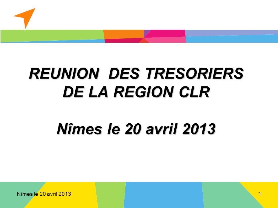 Nîmes le 20 avril 2013 REUNION DES TRESORIERS DE LA REGION CLR Nîmes le 20 avril 2013 1