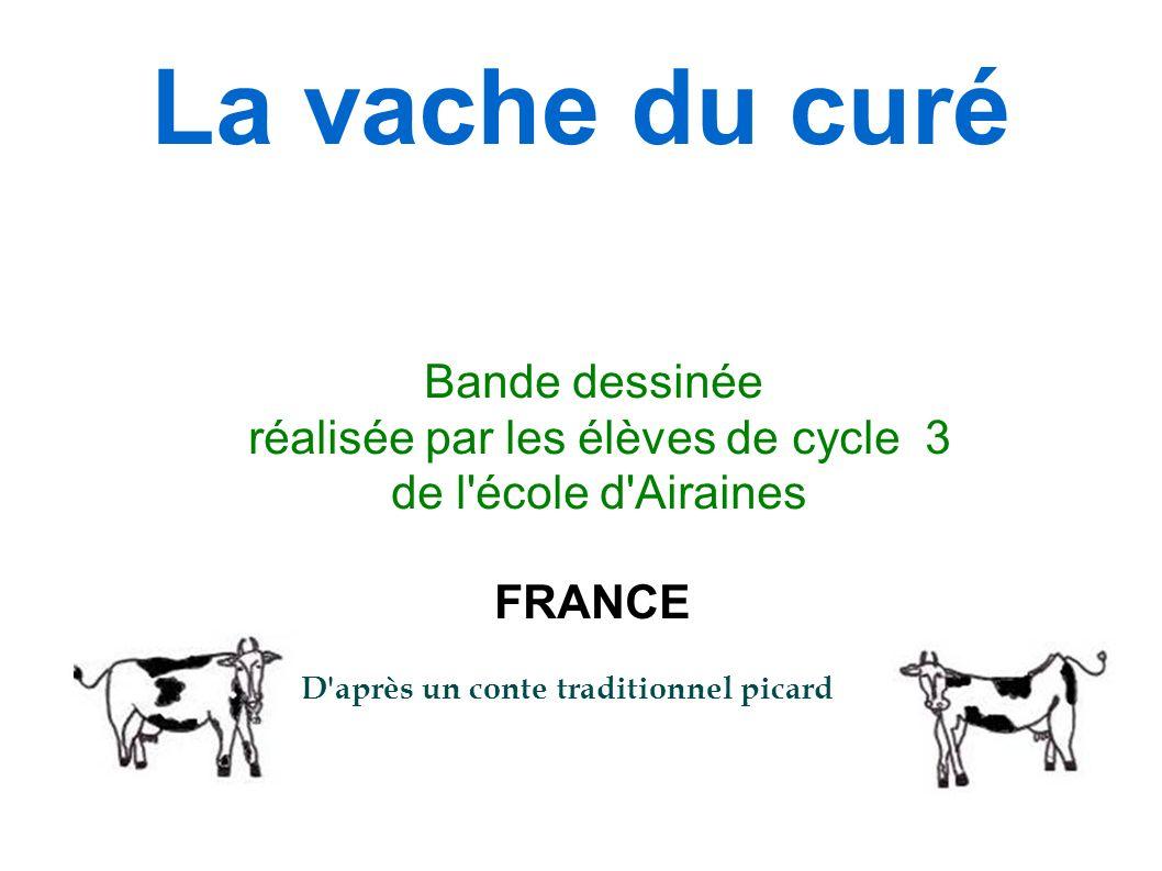 La vache du curé Bande dessinée réalisée par les élèves de cycle 3 de l'école d'Airaines FRANCE D'après un conte traditionnel picard