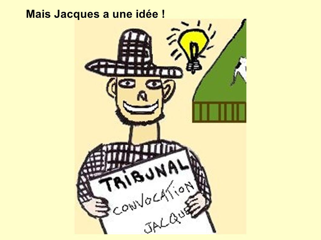 Mais Jacques a une idée !