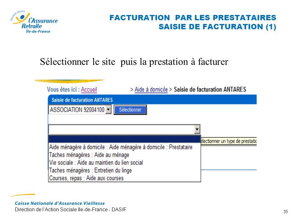 Direction de lAction Sociale Ile-de-France - DASIF 35 FACTURATION PAR LES PRESTATAIRES SAISIE DE FACTURATION (1) Sélectionner le site puis la prestati