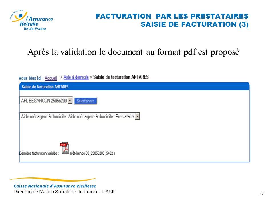 Direction de lAction Sociale Ile-de-France - DASIF 37 FACTURATION PAR LES PRESTATAIRES SAISIE DE FACTURATION (3) Après la validation le document au fo