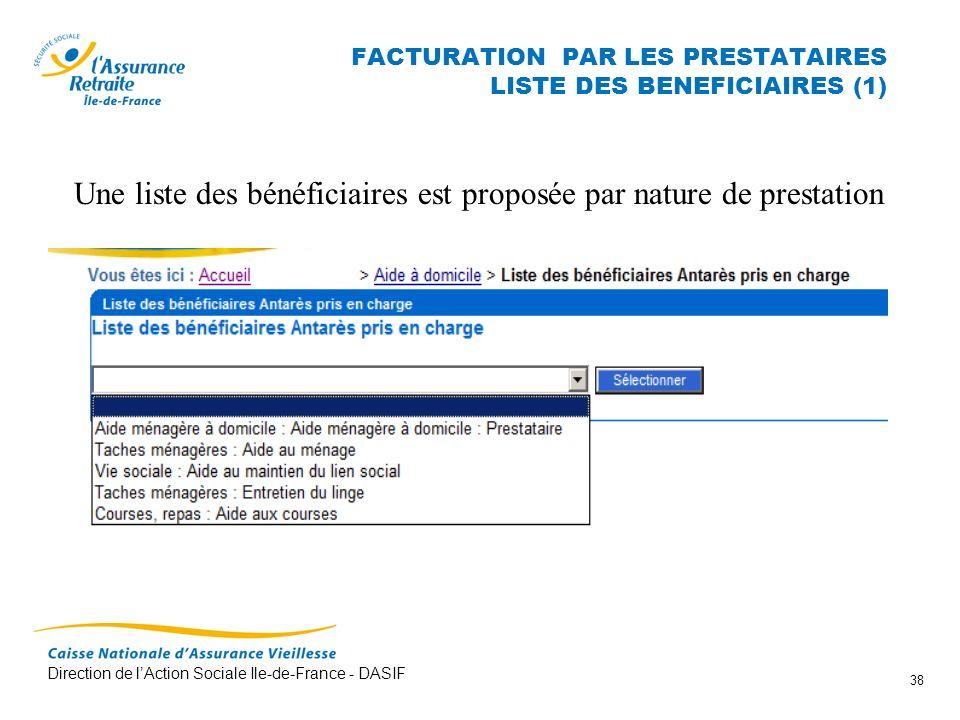 Direction de lAction Sociale Ile-de-France - DASIF 38 FACTURATION PAR LES PRESTATAIRES LISTE DES BENEFICIAIRES (1) Une liste des bénéficiaires est pro