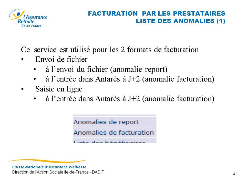 Direction de lAction Sociale Ile-de-France - DASIF 41 FACTURATION PAR LES PRESTATAIRES LISTE DES ANOMALIES (1) Ce service est utilisé pour les 2 forma