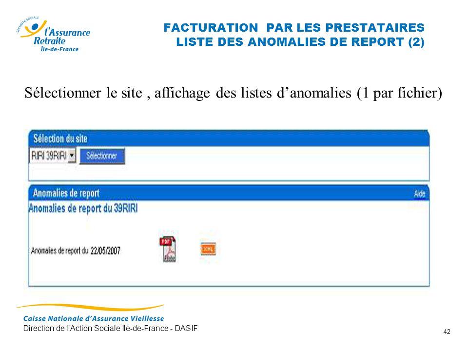 Direction de lAction Sociale Ile-de-France - DASIF 42 FACTURATION PAR LES PRESTATAIRES LISTE DES ANOMALIES DE REPORT (2) Sélectionner le site, afficha