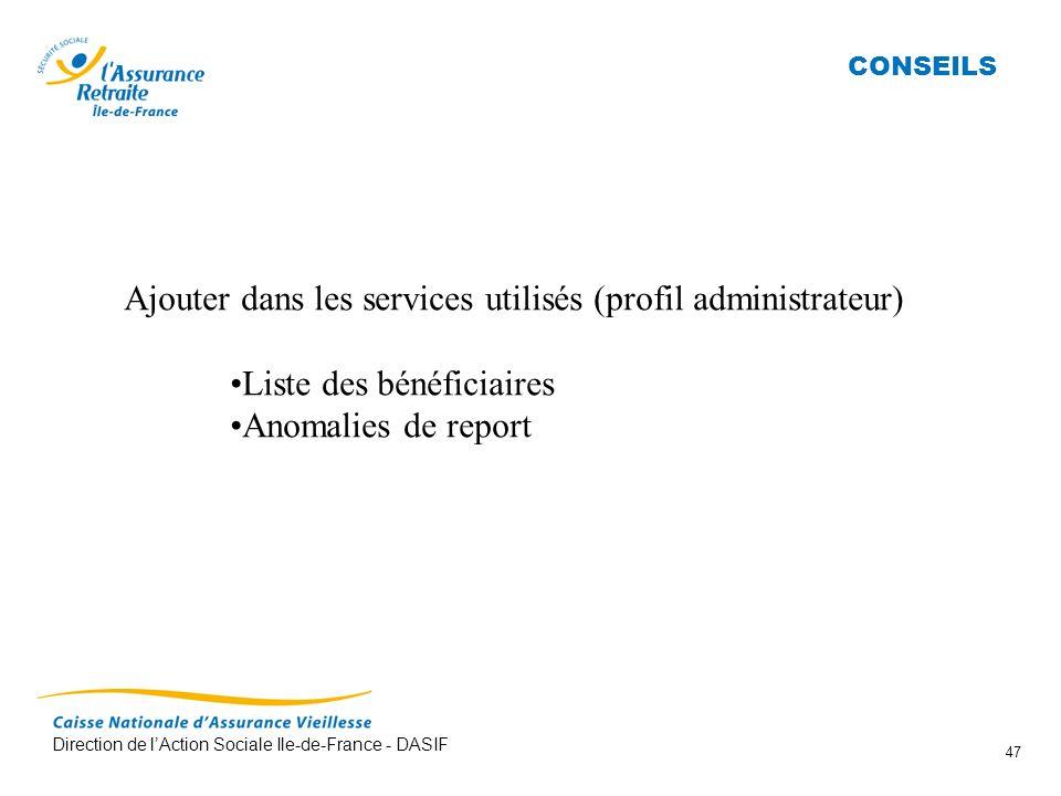 Direction de lAction Sociale Ile-de-France - DASIF 47 CONSEILS Ajouter dans les services utilisés (profil administrateur) Liste des bénéficiaires Anom
