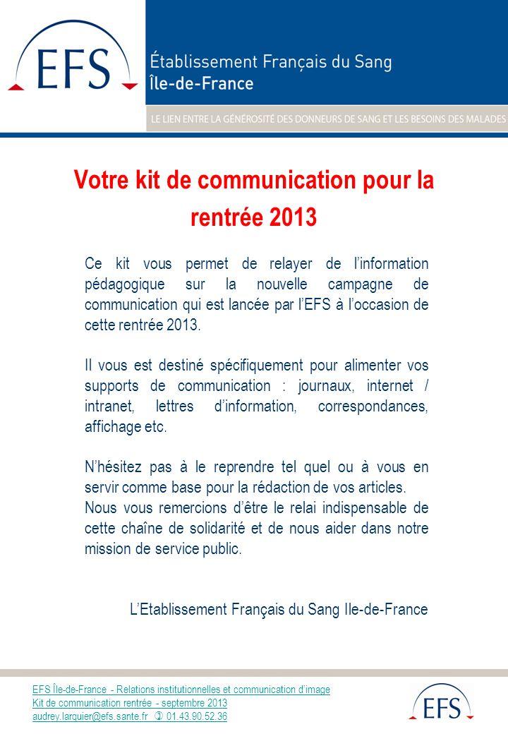EFS Île-de-France - Relations institutionnelles et communication dimage Kit de communication rentrée - septembre 2013 audrey.larquier@efs.sante.fr 01.43.90.52.36 Laffiche de la campagne de rentrée 2013
