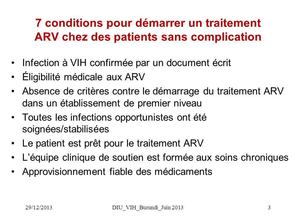 DIU_VIH_Burundi_Juin 20133 7 conditions pour démarrer un traitement ARV chez des patients sans complication Infection à VIH confirmée par un document