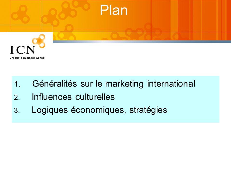 Plan 1. Généralités sur le marketing international 2. Influences culturelles 3. Logiques économiques, stratégies