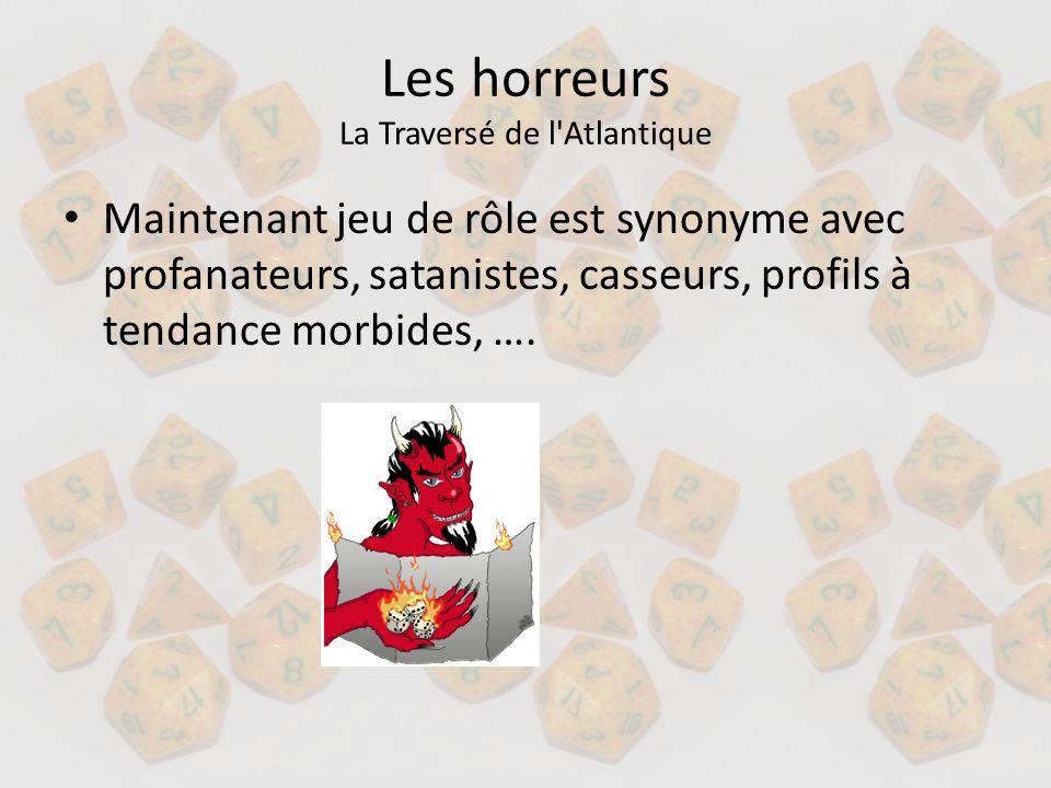 Les horreurs La Traversé de l'Atlantique Maintenant jeu de rôle est synonyme avec profanateurs, satanistes, casseurs, profils à tendance morbides, ….