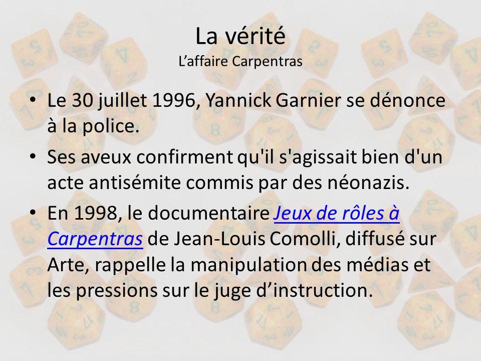 La vérité Laffaire Carpentras Le 30 juillet 1996, Yannick Garnier se dénonce à la police. Ses aveux confirment qu'il s'agissait bien d'un acte antisém