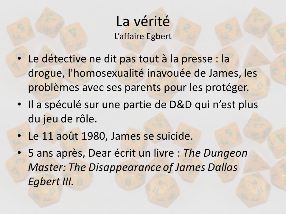 La vérité Laffaire Egbert Le détective ne dit pas tout à la presse : la drogue, l'homosexualité inavouée de James, les problèmes avec ses parents pour