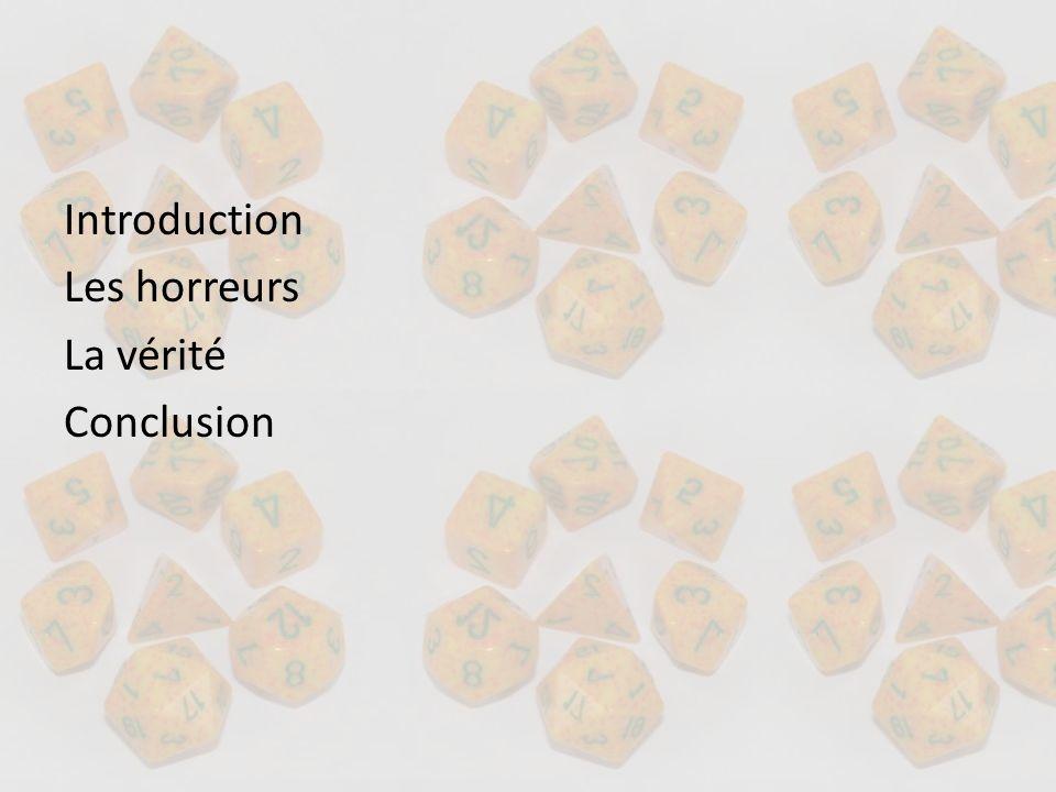 Introduction Les horreurs La vérité Conclusion