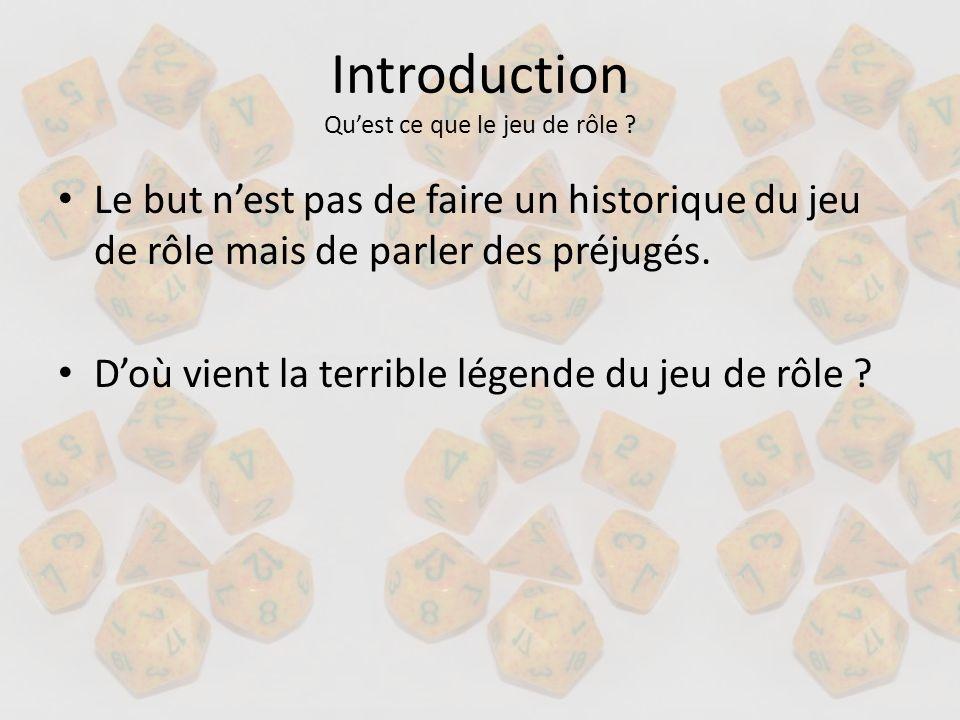 Introduction Quest ce que le jeu de rôle ? Le but nest pas de faire un historique du jeu de rôle mais de parler des préjugés. Doù vient la terrible lé