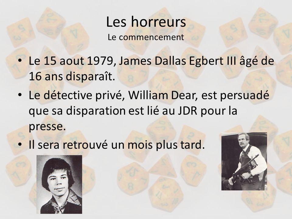 Les horreurs Le commencement Le 15 aout 1979, James Dallas Egbert III âgé de 16 ans disparaît. Le détective privé, William Dear, est persuadé que sa d