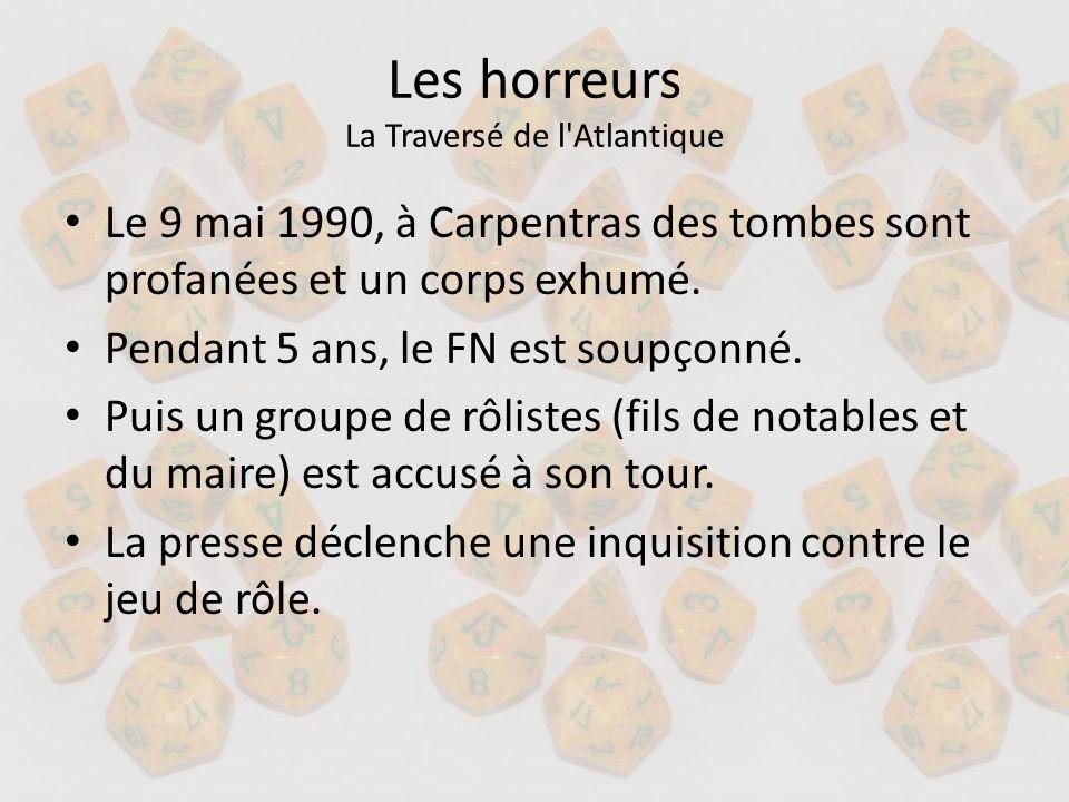 Les horreurs La Traversé de l'Atlantique Le 9 mai 1990, à Carpentras des tombes sont profanées et un corps exhumé. Pendant 5 ans, le FN est soupçonné.