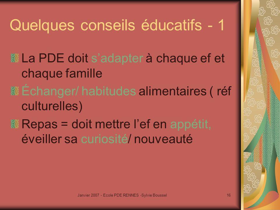 Janvier 2007 - Ecole PDE RENNES -Sylvie Boussel16 Quelques conseils éducatifs - 1 La PDE doit sadapter à chaque ef et chaque famille Échanger/ habitud
