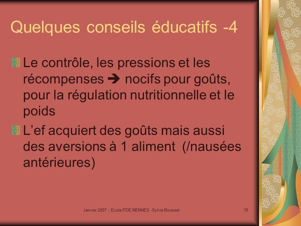 Janvier 2007 - Ecole PDE RENNES -Sylvie Boussel19 Quelques conseils éducatifs -4 Le contrôle, les pressions et les récompenses nocifs pour goûts, pour