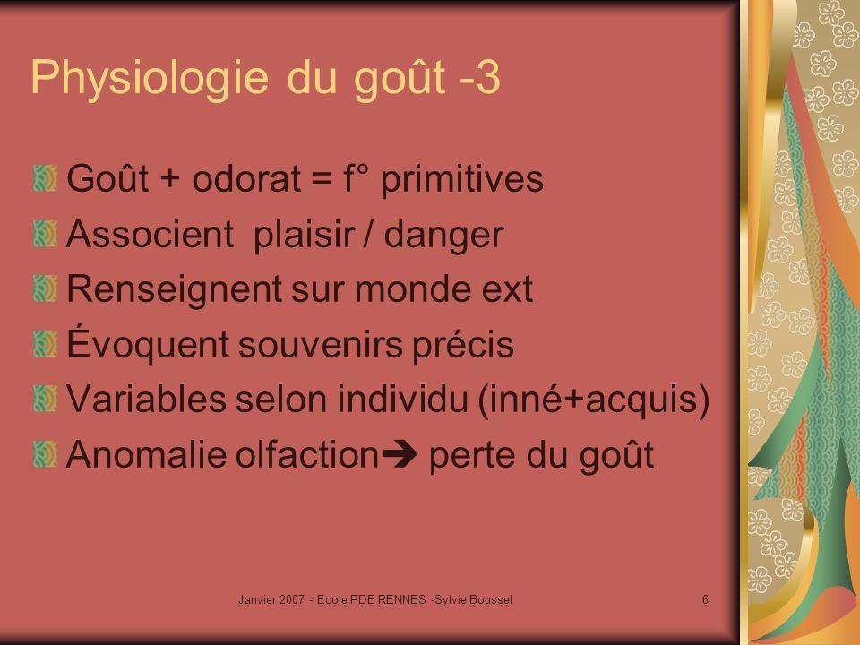 6 Physiologie du goût -3 Goût + odorat = f° primitives Associent plaisir / danger Renseignent sur monde ext Évoquent souvenirs précis Variables selon