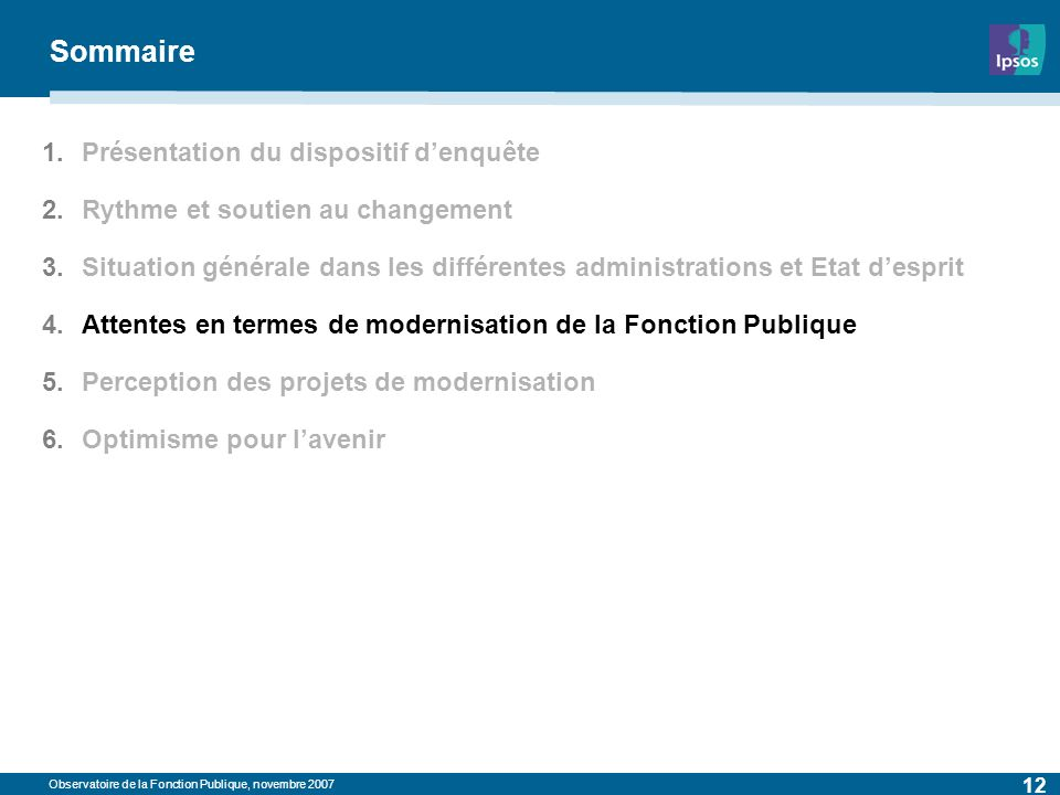 Observatoire de la Fonction Publique, novembre 2007 12 Sommaire 1.Présentation du dispositif denquête 2.Rythme et soutien au changement 3.Situation gé